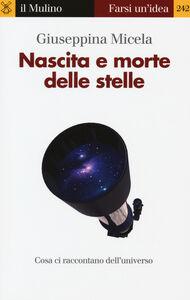 Libro Nascita e morte delle stelle Giuseppina Micela