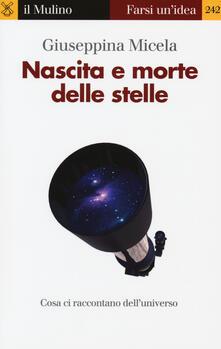 Nascita e morte delle stelle - Giuseppina Micela - copertina