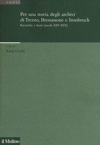 Libro Per una storia degli archivi di Trento, Bressanone e Innsbruck. Ricerche e fonti (secoli XIV-XIX)