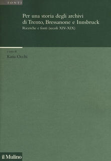 Per una storia degli archivi di Trento, Bressanone e Innsbruck. Ricerche e fonti (secoli XIV-XIX) - copertina