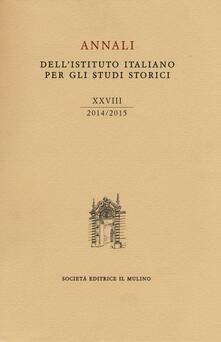 Annali dell'Istituto italiano per gli studi storici (2014-2015). Vol. 28 - copertina