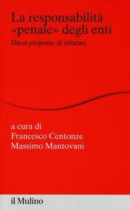 Foto Cover di La responsabilità «penale» degli enti. Dieci proposte di riforma, Libro di  edito da Il Mulino