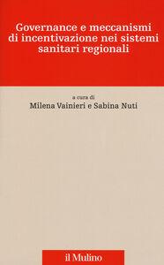 Foto Cover di Governance e meccanismi di incentivazione nei sistemi sanitari regionali, Libro di  edito da Il Mulino