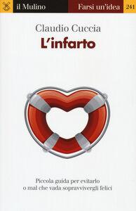 Libro L' infarto. Piccola guida per evitarlo o mal che vada sopravvivergli felici Claudio Cuccia