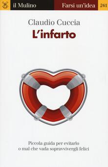 L' infarto. Piccola guida per evitarlo o mal che vada sopravvivergli felici - Claudio Cuccia - copertina