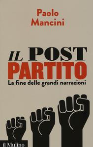Libro Il post partito. La fine delle grandi narrazioni Paolo Mancini