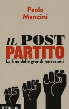 Il post partito. La fine delle grandi narrazioni - Paolo Mancini - copertina