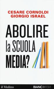 Libro Abolire la scuola media? Cesare Cornoldi , Giorgio Israel