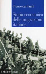 Libro Storia economica delle migrazioni italiane Francesca Fauri
