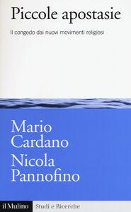 Libro Piccole apostasie. Il congedo dai nuovi movimenti religiosi Mario Cardano , Nicola Pannofino