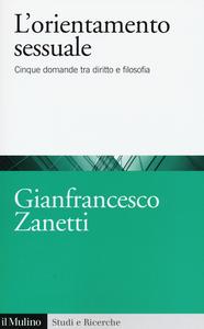 Libro L' orientamento sessuale. Cinque domande tra diritto e filosofia Gianfrancesco Zanetti