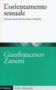 L' orientamento sessuale. Cinque domande tra diritto e filosofia - Gianfrancesco Zanetti - copertina