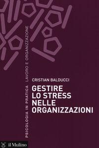 Libro Gestire lo stress nelle organizzazioni Cristian Balducci