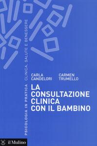 Libro La consultazione clinica con il bambino Carla Candelori , Carmen Trumello