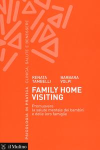 Family home visiting. Promuovere la salute mentale dei bambini e delle loro famiglie - Tambelli Renata Volpi Barbara - wuz.it