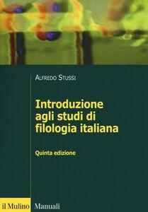 Libro Introduzione agli studi di filologia italiana Alfredo Stussi