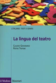 La lingua del teatro - Claudio Giovanardi,Pietro Trifone - copertina