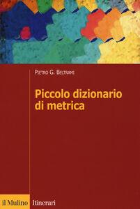 Libro Piccolo dizionario di metrica Pietro G. Beltrami
