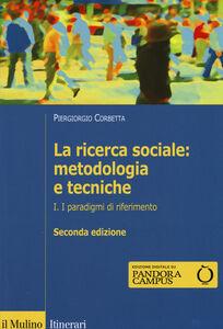 Foto Cover di La ricerca sociale: metodologia e tecniche. Vol. 1: I paradigmi di riferimento., Libro di Piergiorgio Corbetta, edito da Il Mulino