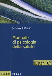 Libro Manuale di psicologia della salute. Prospettive cliniche, dinamiche e relazionali Chiara A. Ripamonti