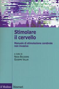 Foto Cover di Stimolare il cervello. Manuale di stimolazione cerebrale non invasiva, Libro di  edito da Il Mulino