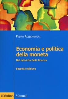 Economia e politica della moneta. Nel labirinto della finanza - Pietro Alessandrini - copertina