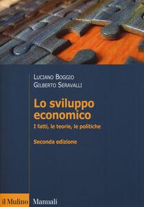 Foto Cover di Lo sviluppo economico. I fatti, le teorie, le politiche, Libro di Luciano Boggio,Gilberto Seravalli, edito da Il Mulino