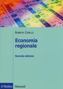 Libro Economia regionale. Localizzazione, crescita regionale e sviluppo locale Roberta Capello