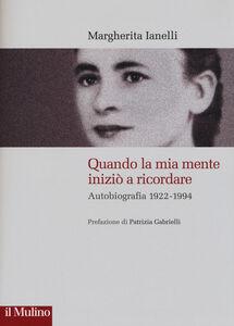 Libro Quando la mia mente iniziò a ricordare. Autobiografia (1922-1994) Margherita Ianelli