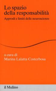 Foto Cover di Lo spazio della responsabilità. Approdi e limiti delle neuroscienze, Libro di  edito da Il Mulino