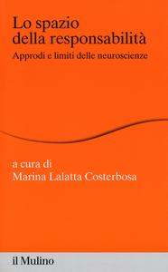 Libro Lo spazio della responsabilità. Approdi e limiti delle neuroscienze