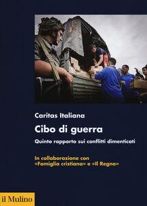 Libro Cibo di guerra. Quinto rapporto sui conflitti dimenticati
