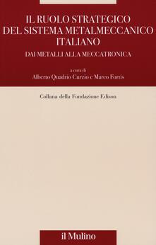 Il ruolo strategico del sistema metalmeccanico italiano. Dai metalli alla meccatronica - copertina