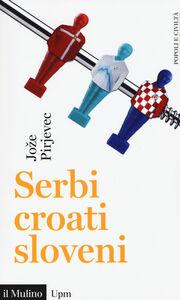 Libro Serbi, croati, sloveni. Storia di tre nazioni Joze Pirjevec