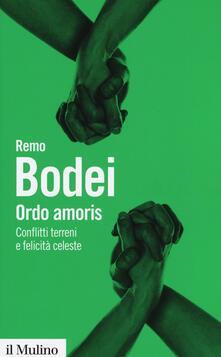 Ordo amoris. Conflitti terreni e felicità celeste - Remo Bodei - copertina