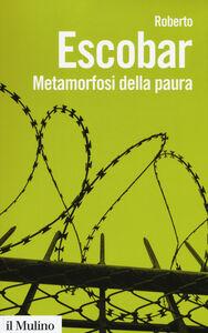 Libro Metamorfosi della paura Roberto Escobar