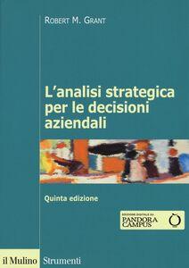 Foto Cover di L' analisi strategica per le decisioni aziendali, Libro di Robert M. Grant, edito da Il Mulino