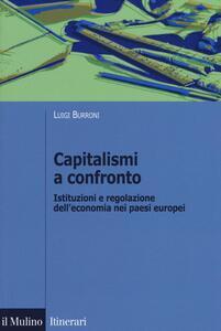 Libro Capitalismi a confronto. Istituzioni e regolazione dell'economia nei paesi europei Luigi Burroni
