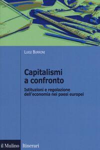 Foto Cover di Capitalismi a confronto. Istituzioni e regolazione dell'economia nei paesi europei, Libro di Luigi Burroni, edito da Il Mulino