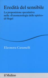 Eredità del sensibile. La proposizione speculativa nella «Fenomenologia dello spirito» di Hegel