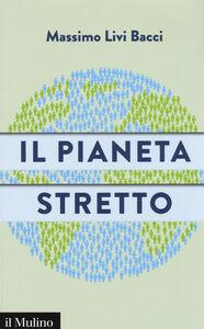 Libro Il pianeta stretto Massimo Livi Bacci