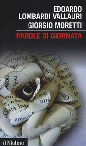 Foto Cover di Parole di giornata, Libro di Edoardo Lombardi Vallauri,Giorgio Moretti, edito da Il Mulino