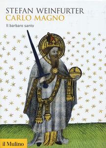 Libro Carlo Magno. Il barbaro santo Stefan Weinfurter