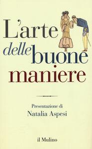 Foto Cover di L' arte delle buone maniere, Libro di  edito da Il Mulino