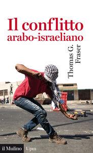 Libro Il conflitto arabo-israeliano Thomas G. Fraser