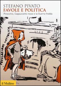 Foto Cover di Favole e politica. Pinocchio, Cappuccetto Rosso e la guerra fredda, Libro di Stefano Pivato, edito da Il Mulino