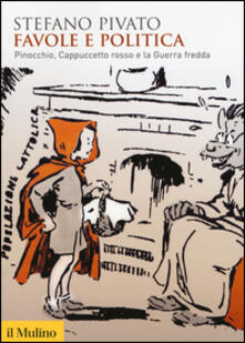 Favole e politica. Pinocchio, Cappuccetto Rosso e la guerra fredda.pdf