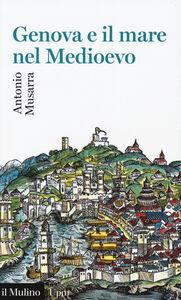 Libro Genova e il mare nel Medioevo Antonio Musarra
