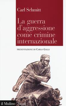 La guerra d'aggressione come crimine internazionale - Carl Schmitt - copertina
