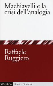 Libro Machiavelli e la crisi dell'analogia Raffaele Ruggiero